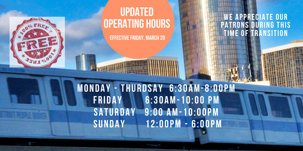 Starting Mar. 20, the People Mover is running a reduced schedule, closing 8PM M-Th, 10PM Fri. & Sat.  & 12-6p Sun.